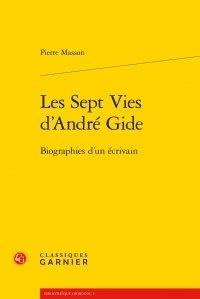 Pierre Masson - Les sept vies d'André Gide - Biographies d'un écrivain.