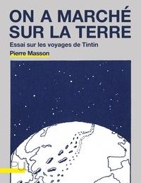 Pierre Masson - On a marché sur la Terre - Essai sur les voyage de Tintin.