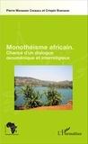 Pierre Matabaro Chubaka et Crispin Bunyakiri - Monothéisme africain - Chance d'un dialogue oecuménique et interreligieux.