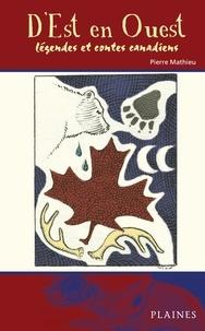 Pierre Mathieu - D'est en ouest - légends et contes canadiens - Roman jeunesse.