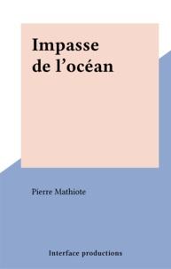 Pierre Mathiote - Impasse de l'océan.