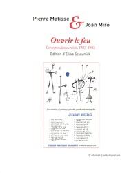 Pierre Matisse et Joan Miró - Ouvrir le feu - Correspondance croisée (1933-1983).