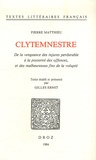 Pierre Matthieu - Clytemnestre - De la vengeance des injures perdurable à la postérité des offencez, et des malheureuses fins de la volupté.