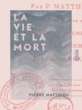 Pierre Matthieu et Joseph de Rosny - La Vie et la Mort.