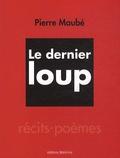 Pierre Maubé - Le dernier loup.