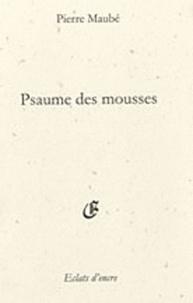 Pierre Maubé - Psaume des mousses - Tu, sa vie, son oeuvre.