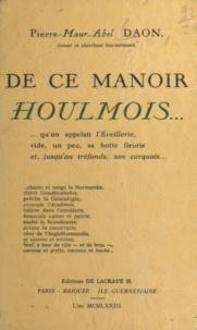 Pierre-Maur-Abel Daon - De ce manoir houlmois qu'on appelait l'Éveillerie, le monde croqué à belles dents ! - Histoire fraîche et joyeuse d'Éveillerie-Percière, au Mesnil-de-Briouze.