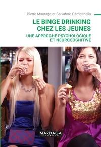 Pierre Maurage et Salvatore Campanella - Le binge drinking chez les jeunes - Une approche psychologique et neurocognitive.