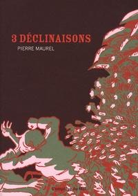 Pierre Maurel - 3 Déclinaisons.
