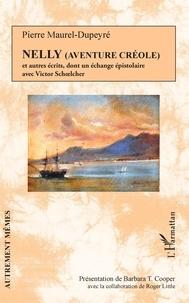 Pierre Maurel-Dupeyré - Nelly (Aventure créole) et autres récits dont un échange épistolaire avec Victor Schoelcher.