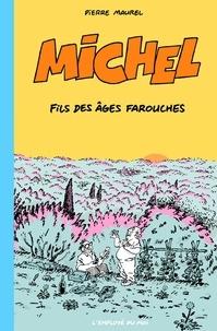 Pierre Maurel - Michel, fils des âges farouches.