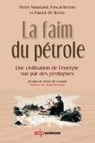 Pierre Mauriaud et Pascal Breton - La faim du pétrole - Une civilisation de l'énergie vue par des géologues.