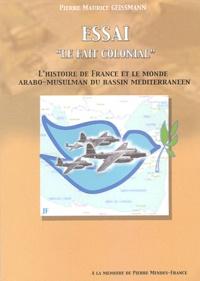 Pierre-Maurice Geissmann - Le fait colonial - L'histoire de France et le monde arabo-musulman du Bassin méditerrannéen.