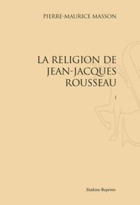 La religion de Jean-Jacques Rousseau - Réimpression de lédition de Paris, 1916. 3 volumes.pdf