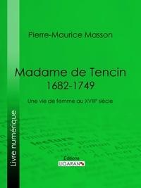Pierre-Maurice Masson et  Ligaran - Madame de Tencin (1682-1749) - Une vie de femme au XVIIIe siècle.