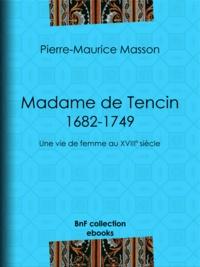 Pierre-Maurice Masson - Madame de Tencin (1682-1749) - Une vie de femme au XVIIIe siècle.