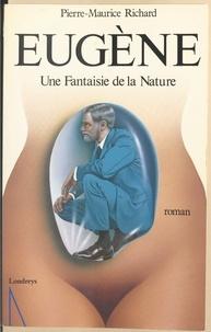 Pierre-Maurice Richard - Eugène - Une fantaisie de la nature.