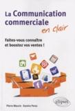 Pierre Maurin et Sandra Perez - La communication commerciale en clair - Faites-vous connaître et boostez vos ventes !.