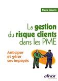 Pierre Maurin - La gestion du risque clients dans les PME - Anticiper et gérer ses impayés.