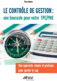 Pierre Maurin - Le contrôle de gestion : une boussole pour votre TPE/PME - Une approche simple et pratique pour garder le cap.