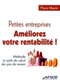 Pierre Maurin - Petites entreprises, améliorez votre rentabilité ! - Méthode et outils de calcul des prix de revient.