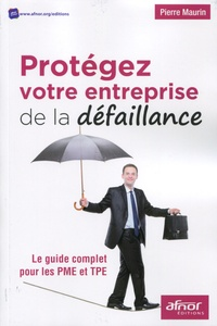Pierre Maurin - Protégez votre entreprise de la défaillance - Le guide complet pour les PME et TPE.