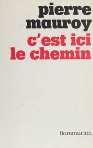 """Pierre Mauroy - """"C'est ici le chemin""""."""