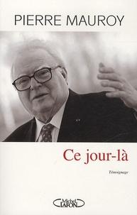 Pierre Mauroy - Ce jour-là.