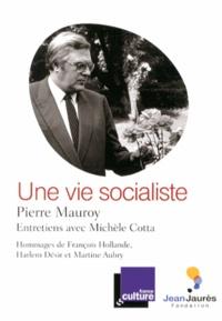 Pierre Mauroy - Une vie socialiste.