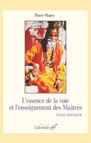 Pierre Maury - L'essence de la voie et l'enseignement des Maîtres - Tome 1.