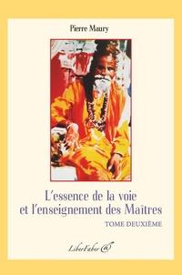 Pierre Maury - L'essence de la voie et l'enseignement des Maîtres - Tome 2.