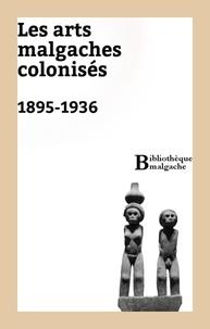 Pierre Maury - Les arts malgaches colonisés. 1895-1936.