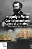 Pierre Maussion - Hippolyte Verré, capitaine au long cours et armateur - Oléron 1828 - Nantes 1899.
