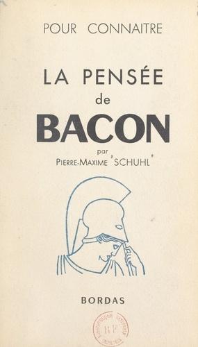 Pierre-Maxime Schuhl - La pensée de Lord Bacon.