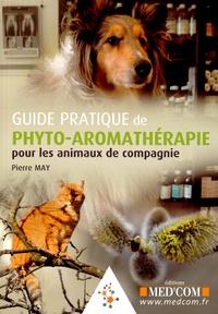 Pierre May - Guide pratique de phyto-aromathérapie pour les animaux de compagnie.