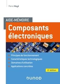 Pierre Mayé - Aide-mémoire Composants électroniques - 6e éd..