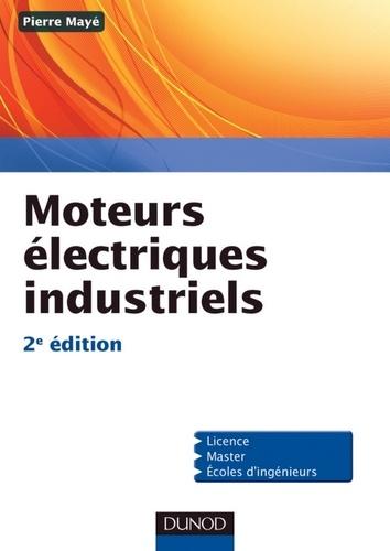 Pierre Mayé - Moteurs électriques industriels - 2e édition.