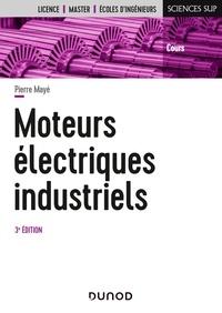 Pierre Mayé - Moteurs électriques industriels - 3e éd.