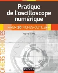 Pierre Mayé - Pratique de l'oscilloscope numérique - en 30 fiches-outils.