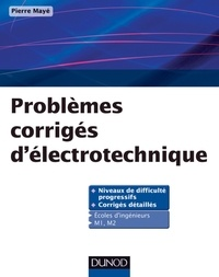 Pierre Mayé - Problèmes corrigés d'électrotechnique - Ecoles d'ingénieurs, M1 et M2.