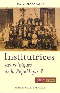 Pierre Mazataud - Institutrices - Soeurs laïques de la République ?.