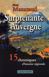 Pierre Mazataud - Surprenante Auvergne - 15 chroniques d'histoire régionale.
