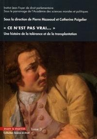 """Pierre Mazeaud et Catherine Puigelier - """"Ce n'est pas vrai. Ce n'est pas neuf. Ce n'est pas de vous"""" - Une histoire de la tolérance et de la transplantation Tome 3."""