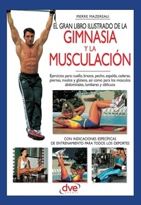 Pierre Mazereau - El gran libro ilustrado de la gimnasia y la musculación.