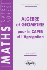 Pierre Mazet - Algèbre et géométrie pour le CAPES et l'agrégation.