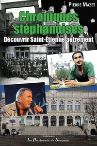 Pierre Mazet - Chroniques stéphanoises - Découvrir Saint-Etienne autrement.