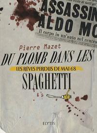 Pierre Mazet - Du plomb dans les spaghetti - Les rêves perdus de mai 68.