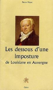 Pierre Mazet - Les dessous d'une imposture : de Louisiane en Auvergne.