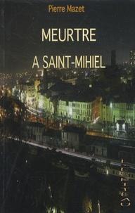 Pierre Mazet - Meurtre à Saint-Mihiel.