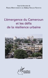 Pierre Mbouombouo et Abdou Njikam Njifotie - L'émergence du Cameroun et les défis de la résilience urbaine.